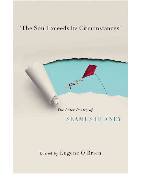 Soul Exceeds Its Circumstances : The Later Poetry of Seamus Heaney (Hardcover) - image 1 of 1