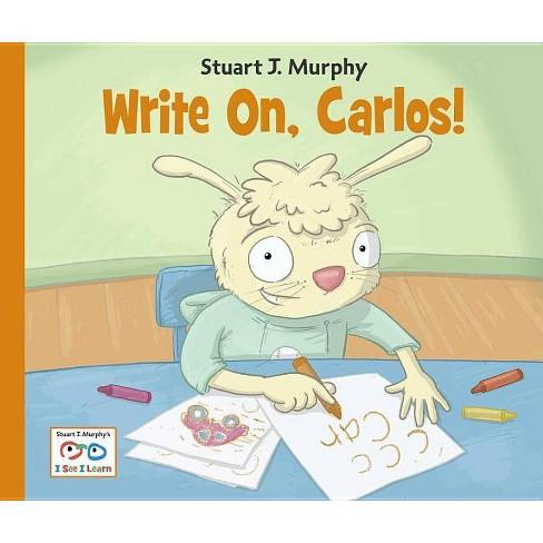 Write On, Carlos! - (Stuart J. Murphy's I See I Learn) by  Stuart J Murphy (Paperback) - image 1 of 1