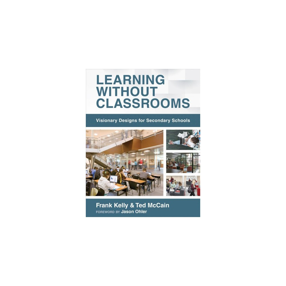 Learning Without Classrooms : Visionary Designs for Secondary Schools - (Paperback)