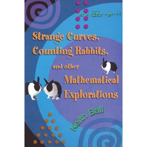 Strange Curves, Counting Rabbits, & Other Mathematical Explorations - by  Keith Ball (Paperback) - image 1 of 1