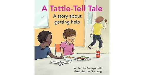 Tattle-Tell Tale : A Story About Getting Help (Hardcover) (Kathryn Cole) - image 1 of 1