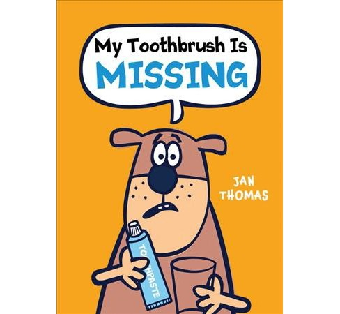 My Toothbrush Is Missing! -  (Giggle Gang) by Jan Thomas (Hardcover) - image 1 of 1