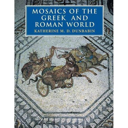 Mosaics of the Greek and Roman World - by  Katherine M D Dunbabin & Dunbabin Katherine M D (Paperback) - image 1 of 1