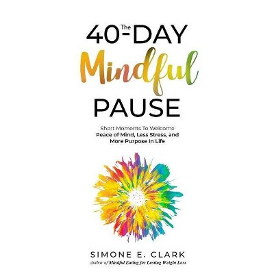 The 40-Day Mindful Pause - by  Simone E Clark (Paperback)