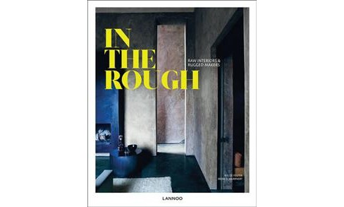 In the Rough : Raw Interiors & Rugged Makers -  by Iris De Feijter & Irene Schampaert (Hardcover) - image 1 of 1