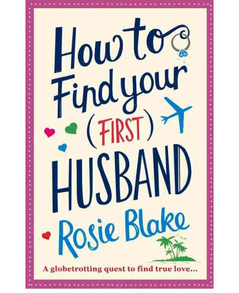 How to Find Your First Husband (Paperback) (Rosie Blake) - image 1 of 1