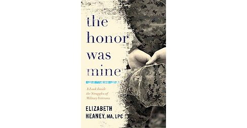 Honor Was Mine : A Look Inside the Struggles of Military Veterans (Paperback) (Elizabeth Heaney) - image 1 of 1