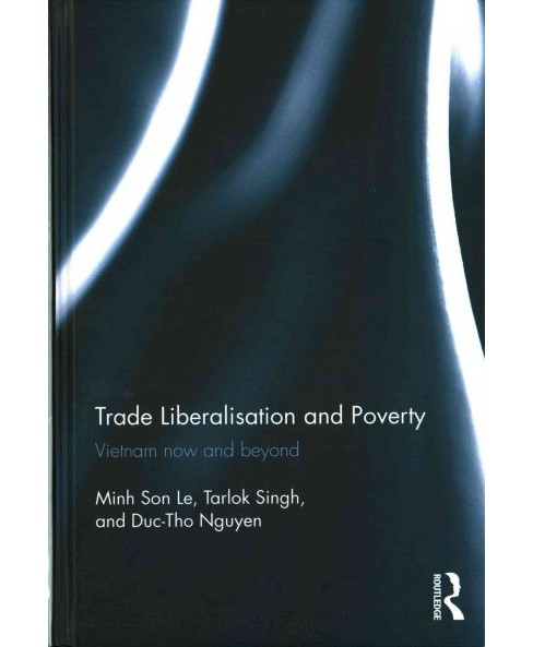 Trade Liberalisation and Poverty : Vietnam Now and Beyond (Hardcover) (Minh Son Le) - image 1 of 1