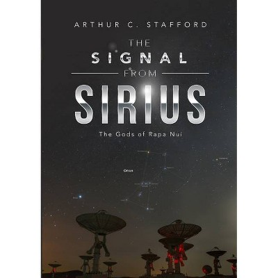 The Signal from Sirius - by  Arthur C Stafford (Paperback)