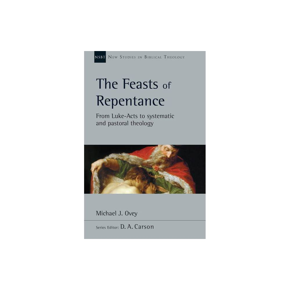 The Feasts Of Repentance New Studies In Biblical Theology By Michael J Ovey Paperback