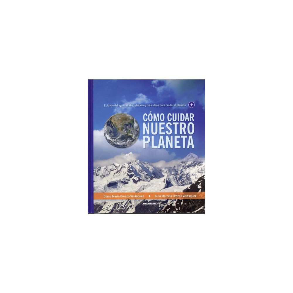 Cómo cuidar nuestro planeta/ How to Take Care of Our Planet (Hardcover) (Diana Maria