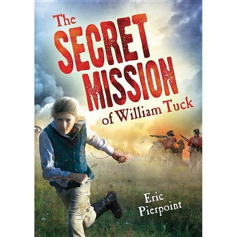 The Secret Mission of William Tuck - by  Eric Pierpoint (Paperback) - image 1 of 1