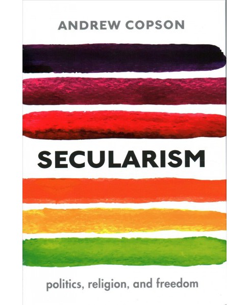 Secularism : Politics, Religion, and Freedom -  by Andrew Copson (Hardcover) - image 1 of 1