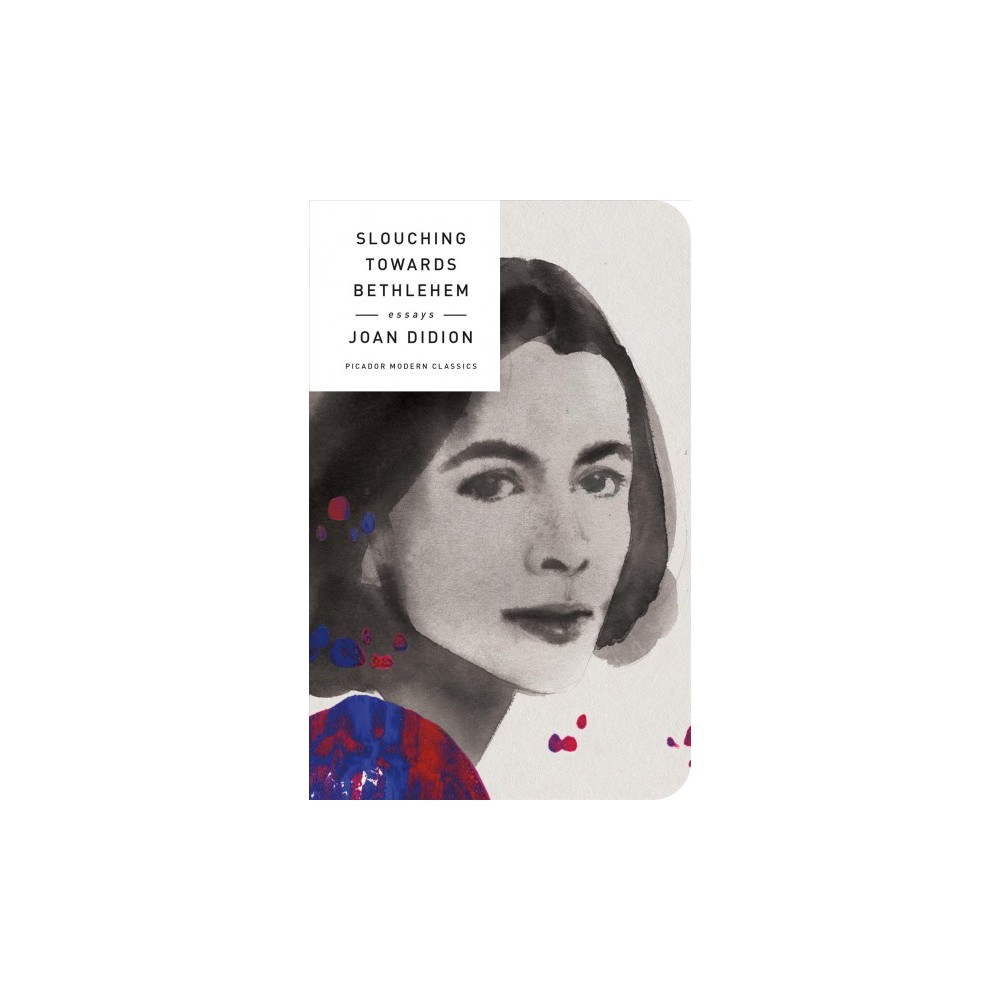 Slouching Towards Bethlehem : Essays - Reprint by Joan Didion (Hardcover)