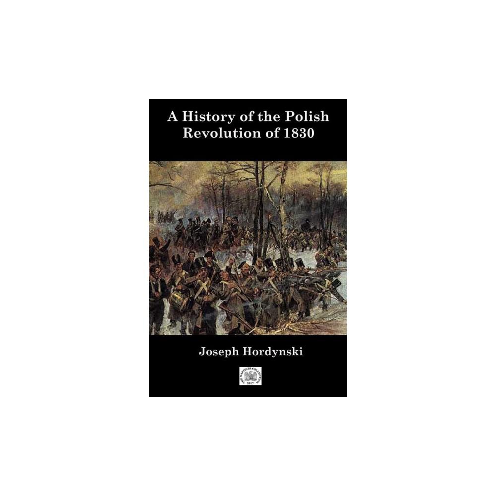 History of the Polish Revolution of 1830 - by Joesph Hordynski (Paperback)