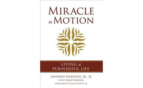Miracle in Motion : Living a Purposeful Life (Hardcover) (Jr. Antonio Martinez & David Warden) - image 1 of 1