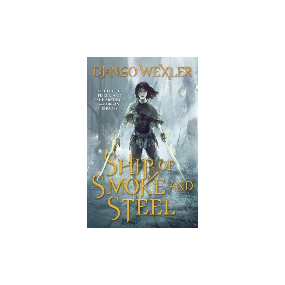 Ship of Smoke and Steel - (Wells of Sorcery) by Django Wexler (Hardcover)
