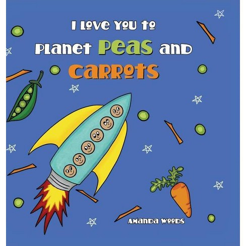 I Love You to Planet Peas and Carrots - by  Amanda Woods (Hardcover) - image 1 of 1