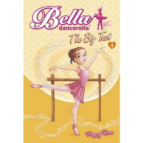 Bella Dancerella: The Big Test - by  Poppy Rose (Paperback) - image 1 of 1