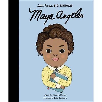 Maya Angelou - (Little People, Big Dreams, 4)by Lisbeth Kaiser (Hardcover)