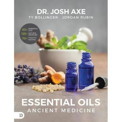 Essential Oils - by  Josh Axe & Jordan Rubin & Ty Bollinger (Paperback)