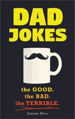 Dad Jokes : the Good. the Bad. the Terrible. - by Jimmy Niro (Paperback)