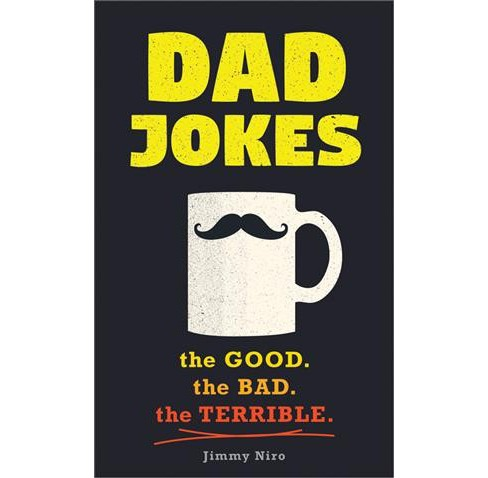 Dad Jokes : the Good. the Bad. the Terrible. -  by Jimmy Niro (Paperback) - image 1 of 1