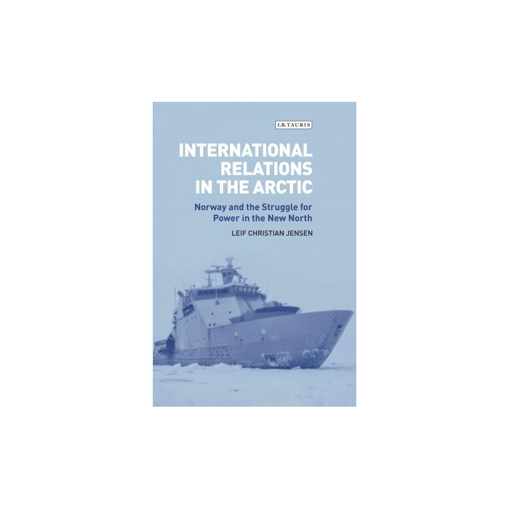 International Relations in the Arctic : Norway and the Struggle for Power in the New North (Hardcover)