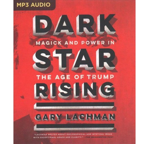 Dark Star Rising : Magick and Power in the Age of Trump -  by Gary Lachman (MP3-CD) - image 1 of 1