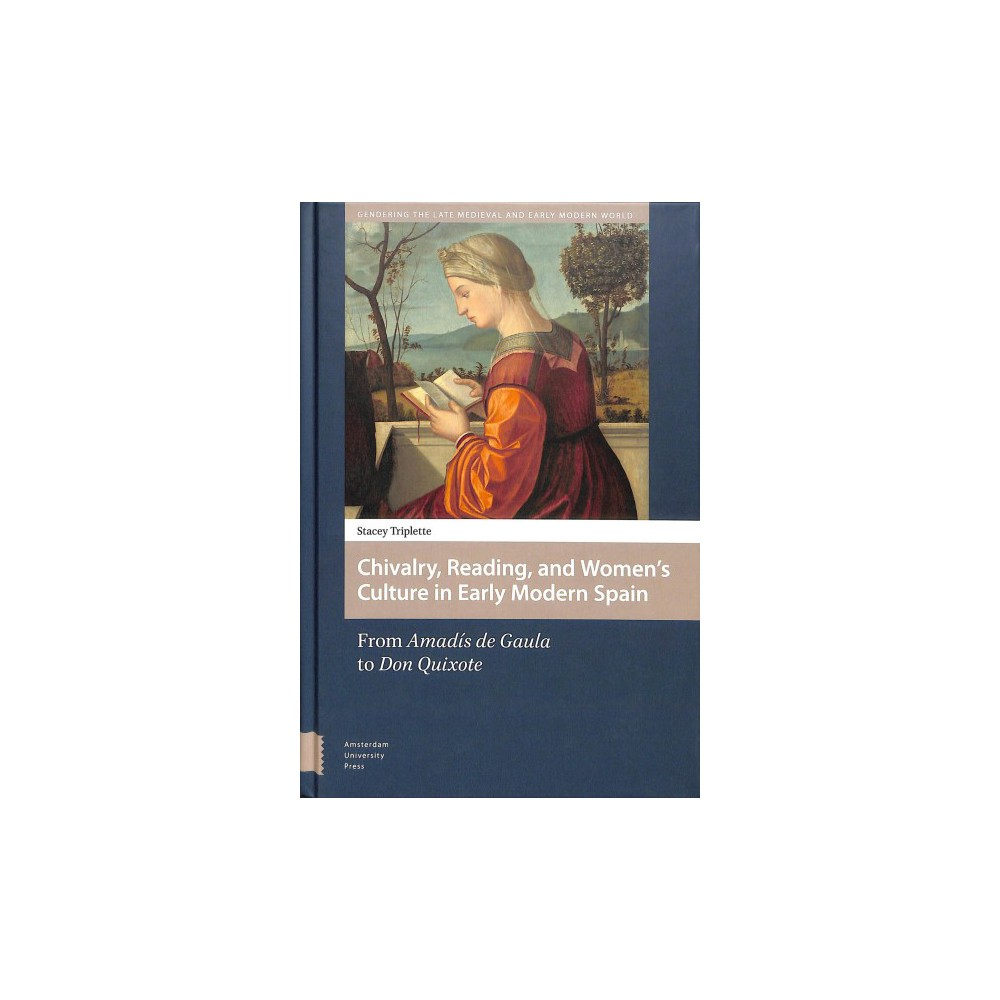 Chivalry, Reading, and Women's Culture in Early Modern Spain : From Amadís De Gaula to Don Quixote