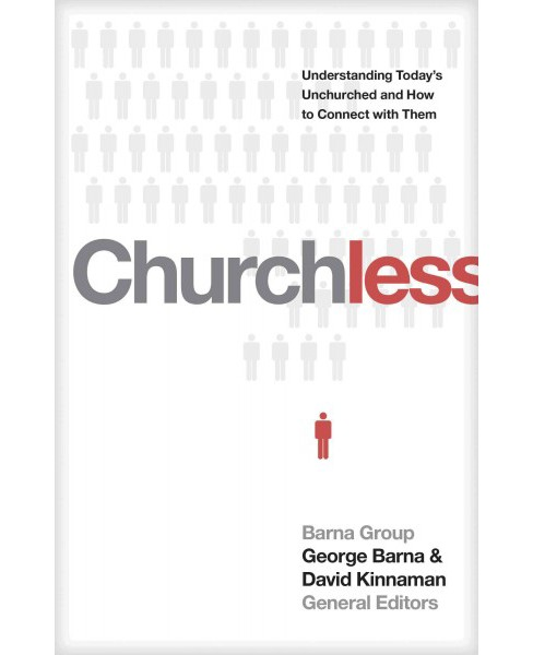 Churchless : Understanding Today's Unchurched and How to Connect With Them (Paperback) - image 1 of 1