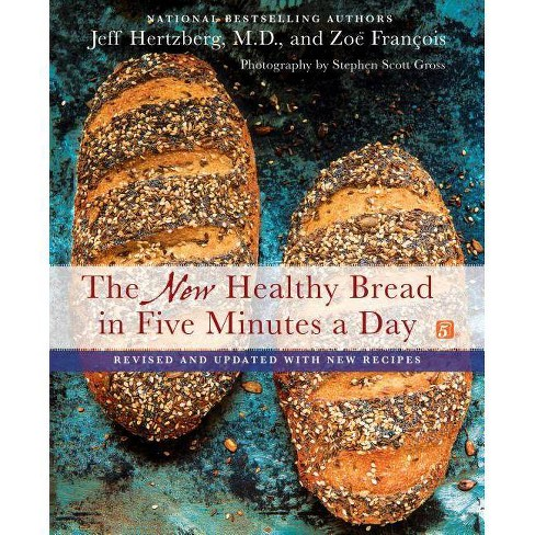 The New Healthy Bread in Five Minutes a Day - by  Jeff Hertzberg & Zoe Francois (Hardcover) - image 1 of 1