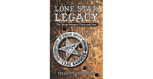 Lone Star Legacy : The Texas Rangers Then and Now (Paperback) (Melanie Chrismer) - image 1 of 1