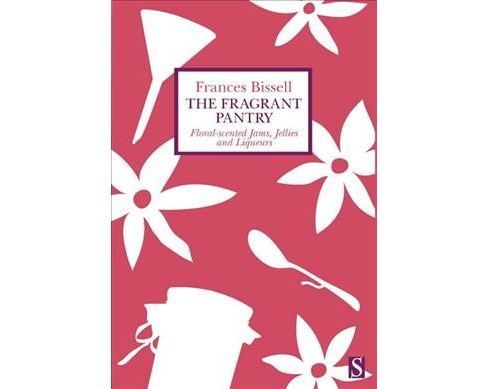 Fragrant Pantry : Floral Scented Jams, Jellies and Liqueurs (Paperback) (Frances Bissell) - image 1 of 1