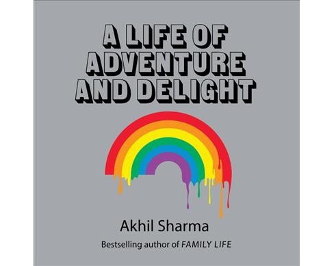 Life of Adventure and Delight -  Unabridged by Akhil Sharma (CD/Spoken Word) - image 1 of 1