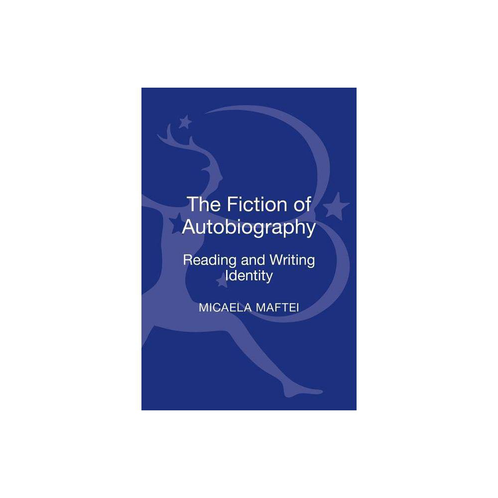 The Fiction of Autobiography - by Micaela Maftei (Hardcover)