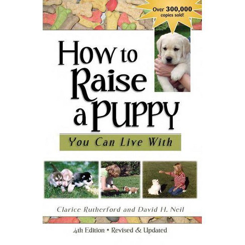 How to Raise a Puppy You Can Live with - by  Clarice Rutherford & David H Neil (Paperback) - image 1 of 1