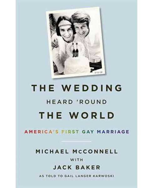 Wedding Heard 'Round the World : America's First Gay Marriage (Hardcover) (Michael McConnell & Jack - image 1 of 1