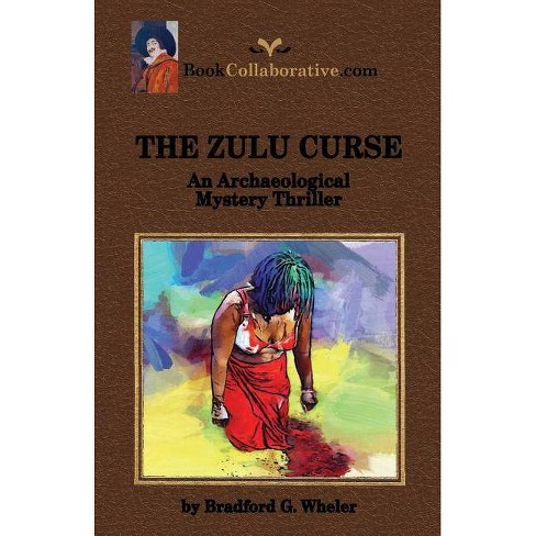 THE ZULU CURSE An Archaeological Mystery Thriller - by  Bradford G Wheler (Paperback) - image 1 of 1