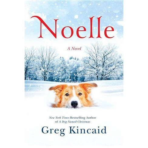 A Dog Named Christmas.Noelle Dog Named Christmas By Greg Kincaid Hardcover