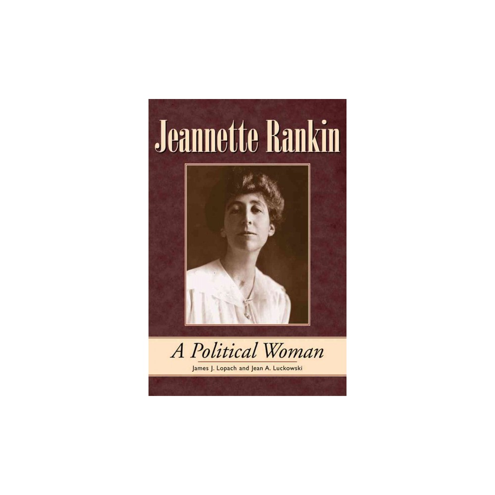 Jeannette Rankin : A Political Woman - Reprint by James J. Lopach & Jean A. Luckowski (Paperback)