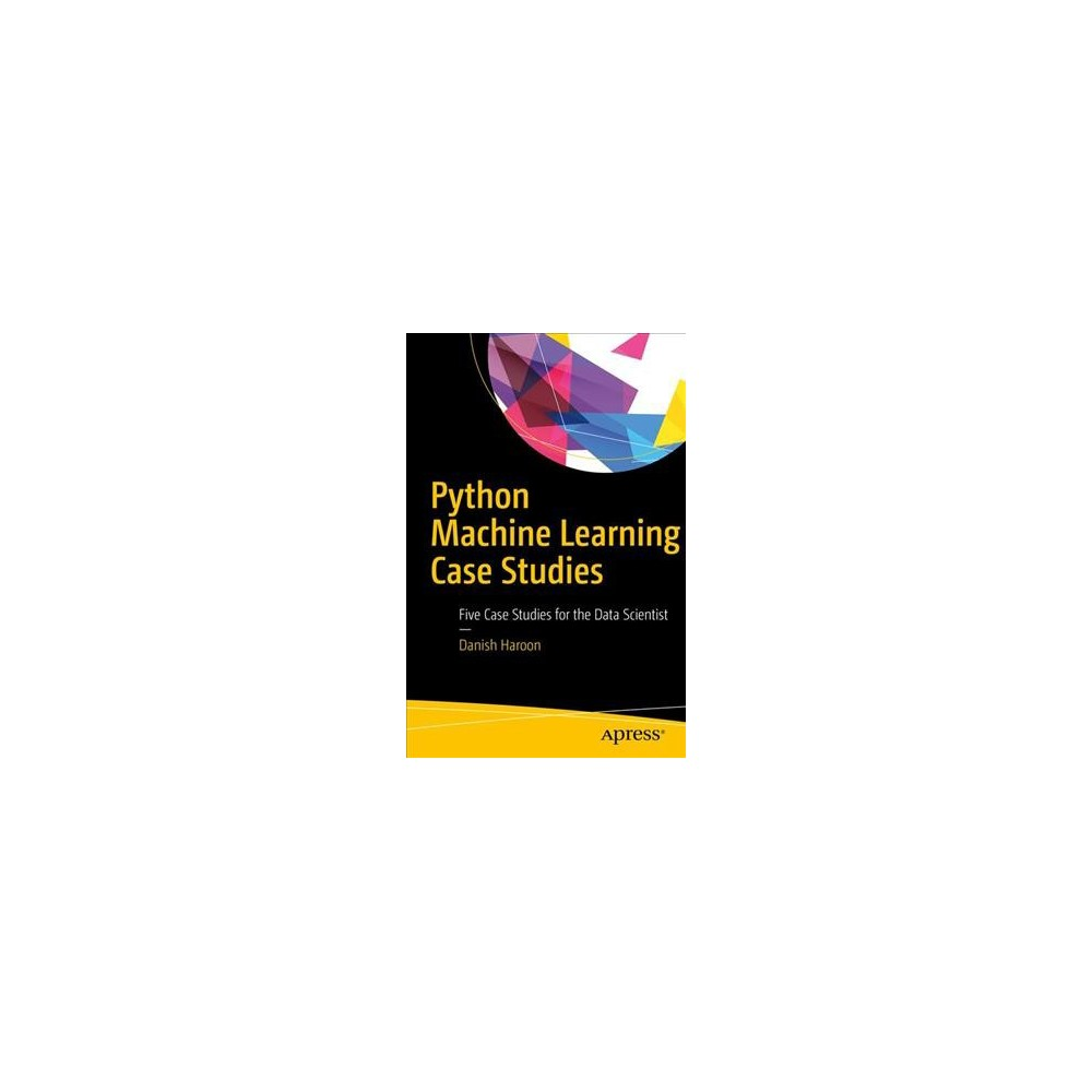 Python Machine Learning Case Studies : Five Case Studies for the Data Scientist (Paperback) (Danish