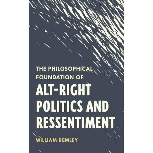 The Philosophical Foundation of Alt-Right Politics and Ressentiment - by  William Remley (Hardcover) - image 1 of 1