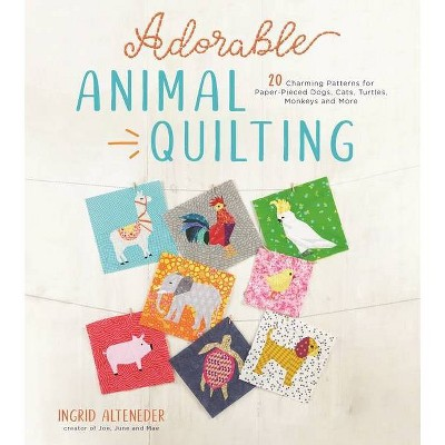 Adorable Animal Quilting - by  Ingrid Alteneder (Paperback)
