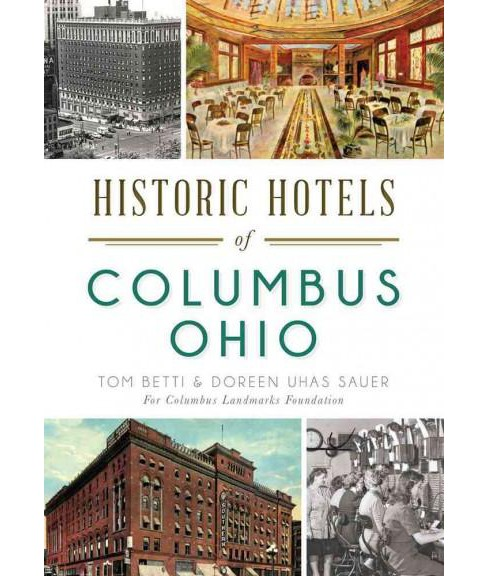 Historic Hotels of Columbus, Ohio (Paperback) (Tom Betti & Doreen Uhas Sauer) - image 1 of 1