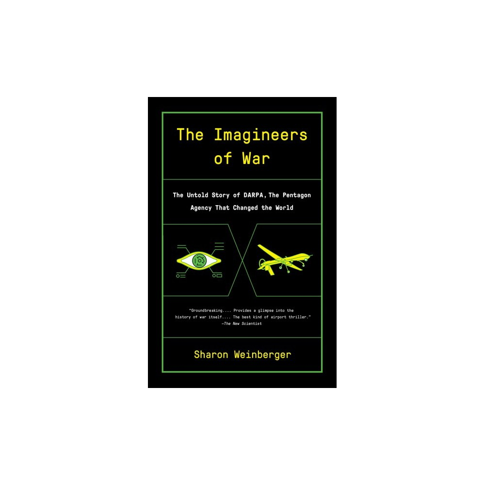 Imagineers of War : The Untold Story of Darpa, the Pentagon Agency That Changed the World - Reprint