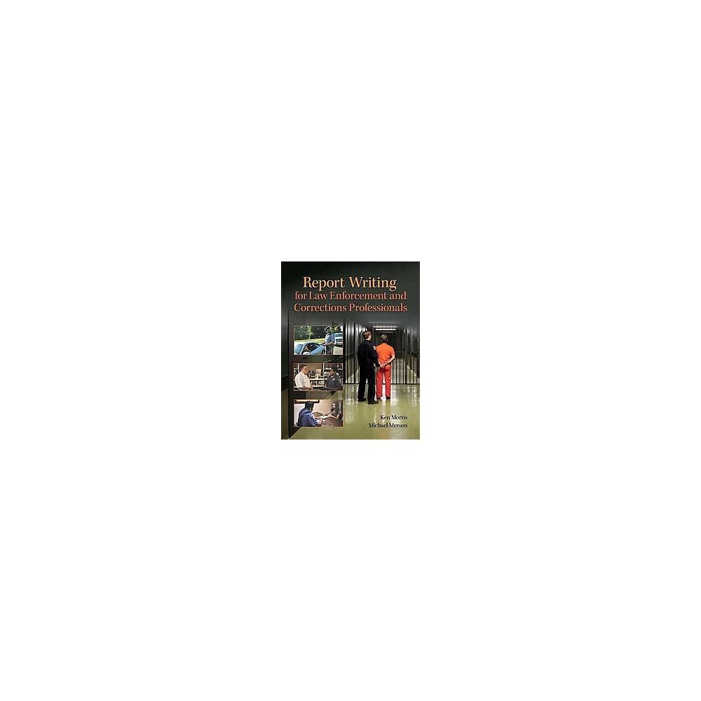 Report Writing for Law Enforcement Professionals (Paperback) (Ken Morris & Michael R. Merson)