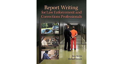 Report Writing for Law Enforcement Professionals (Paperback) (Ken Morris & Michael R. Merson) - image 1 of 1