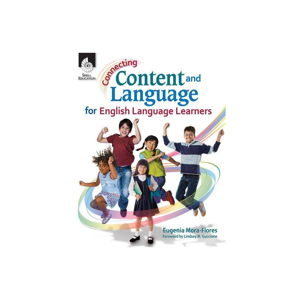 Connecting Content And Language For English Language Learners Connecting Content And Language For English Language Develop Paperback