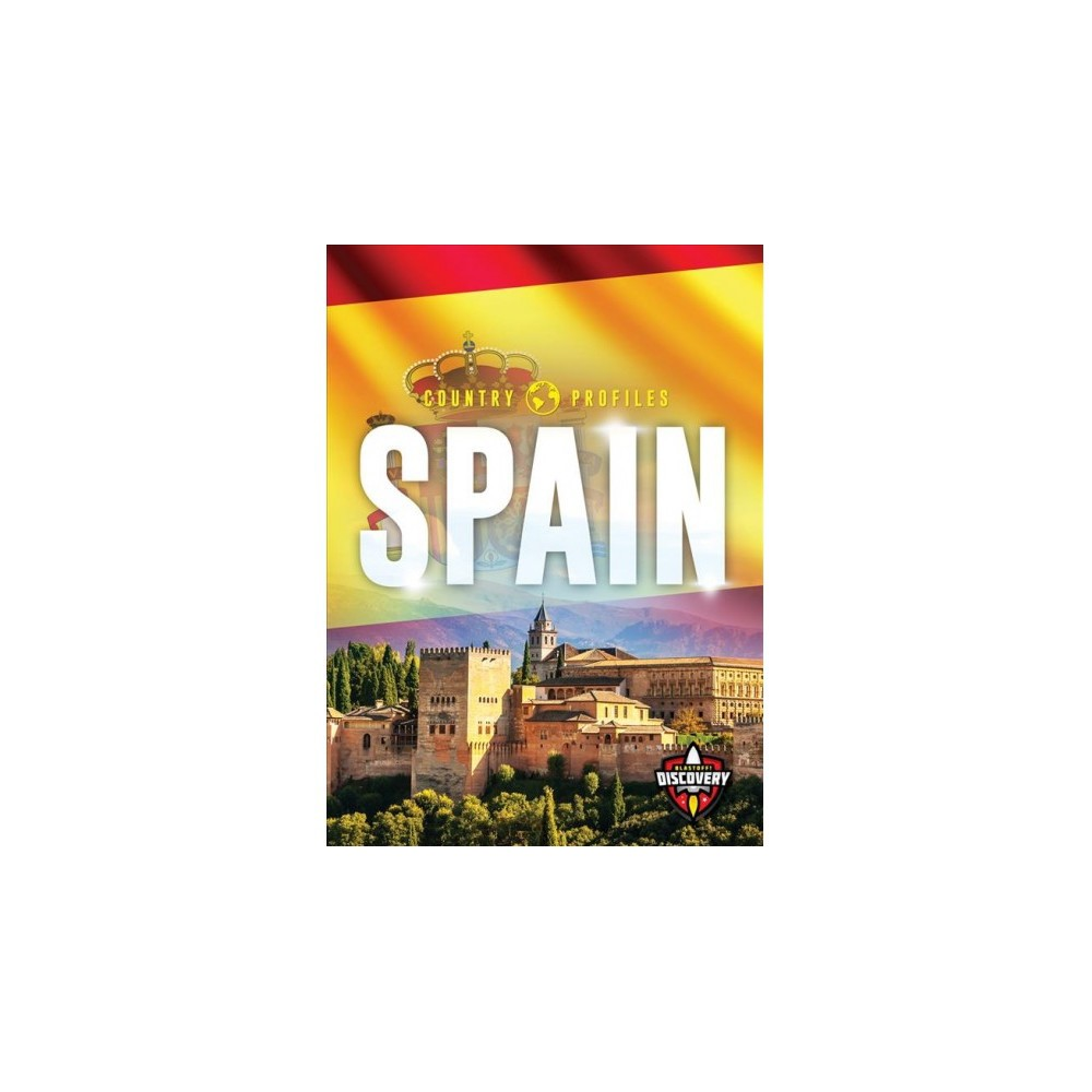 Spain - (Blastoff! Discovery: Country Profiles) by Amy Rechner (Hardcover)